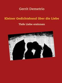 Kleiner Gedichtsband über die Liebe: Tiefe Liebe ersinnen