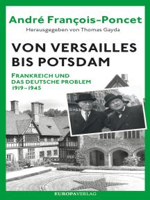 Von Versailles bis Potsdam: Frankreich und das deutsche Problem 1919–1945