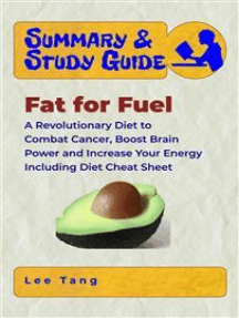 Summary & Study Guide - Fat for Fuel: A Revolutionary Diet to Combat Cancer, Boost Brain Power, and Increase Your Energy - Including Diet Cheat Sheet