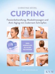 Cupping: Faszienbehandlung, Muskelmassagen und Anti-Aging mit modernem Schröpfen