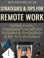 Strategies & Tips for Remote Work: Setting Goals, Organizing Yourself and Maximizing Productivity in the New Workplace