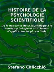 Histoire de la psychologie scientifique: De la naissance de la psychologie à la neuropsychologie et aux champs d'application les plus actuels