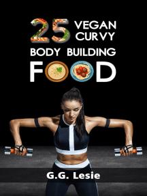 25 Vegan Curvy Body Building Food