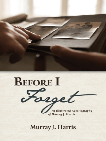 Before I Forget: An Illustrated Autobiography of Murray J. Harris