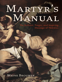 Martyr's Manual: The Brilliant, Tragic, and Inspiring Message of Hebrews
