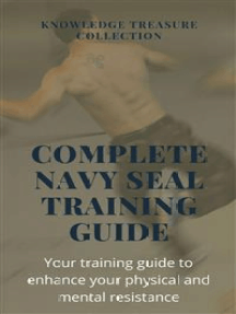 Complete Navy Seal Training Guide: Your training guide to enhance your physical and mental resistance