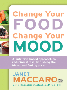 Change Your Food, Change Your Mood: A Nutrition-Based Approach to Reducing Stress, Banishing the Blues, and Feeling Great