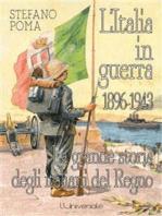 L'Italia in guerra 1896-1943: la grande storia degli italiani del Regno