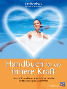 Handbuch für die innere Kraft: Höre auf deinen Körper, lerne dich neu zu sehen und bedingungslos anzunehmen