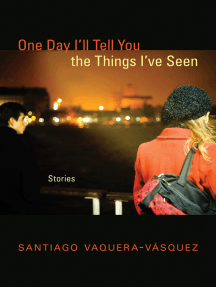 One Day I'll Tell You the Things I've Seen: Stories