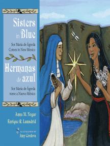 Sisters in Blue/Hermanas de azul: Sor María de Ágreda Comes to New Mexico/ Sor María de Ágreda viene a Nuevo México