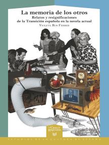 La memoria de los otros: relatos y resignificaciones de la Transición española en la novela actual