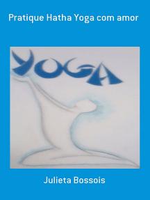 Pratique Hatha Yoga Com Amor