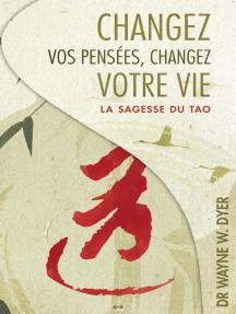 Changez vos pensées, changez votre vie: La sagesse du Tao