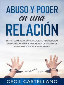 Abuso y Poder en una Relación: Estrategias para Evitar el Abuso Psicológico en una Relación y no Caer en la Trampa de Personas Tóxicas y Narcisistas