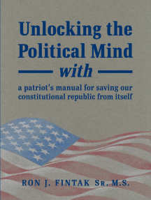 Unlocking the Political Mind: with a patriot's manual for saving our constitutional republic from itself