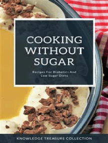 Cooking Without Sugar: Recipes For Diabetics And Low Sugar Diets