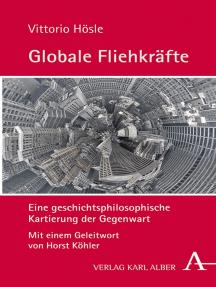 Globale Fliehkräfte: Eine geschichtsphilosophische Kartierung der Gegenwart
