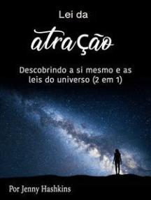 Lei da atração: Descobrindo a si mesmo e as leis do universo (2 em 1)