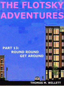 The Flotsky Adventures: Part 13 - Round Round Get Around