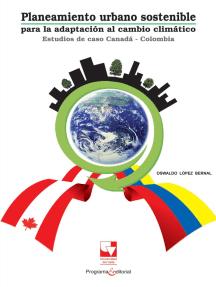 Planeamiento urbano sostenible para la adaptación del cambio climático: Estudios de caso Canadá-Colombia
