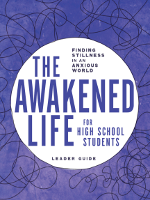 The Awakened Life for High School Students: Finding Stillness in an Anxious World; Leader Guide