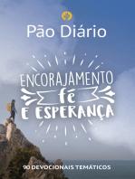 Pão Diário - Encorajamento, fé e esperança: 90 devocionais temáticos