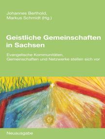 Geistliche Gemeinschaften in Sachsen: Evangelische Kommunitäten, Gemeinschaften und Netzwerke stellen sich vor. Neuausgabe