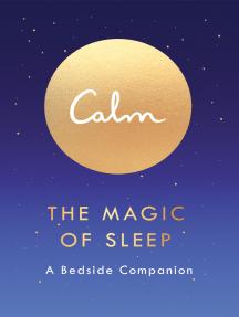 Calm: The Magic of Sleep: A Bedside Companion