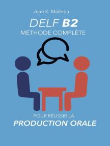 DELF B2 Production Orale - Méthode complète pour réussir