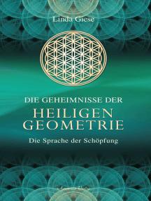 Die Geheimnisse der Heiligen Geometrie - Die Sprache der Schöpfung