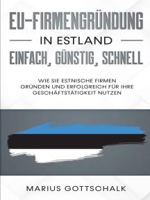 EU-Firmengründung in Estland: einfach, günstig, schnell: Wie Sie estnische Firmen gründen und erfolgreich für Ihre Geschäftstätigkeit nutzen