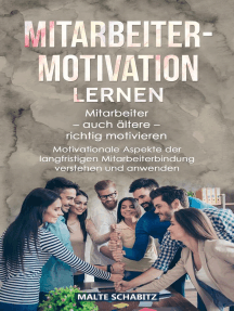 Mitarbeitermotivation lernen: Mitarbeiter – auch ältere – richtig motivieren   Motivationale Aspekte der langfristigen Mitarbeiterbindung verstehen und anwenden