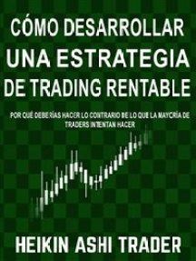 Cómo Desarrollar una Estrategia de Trading Rentable: Por qué Deberías Hacer lo Contrario de lo que la Mayoría de Traders Intentan Hacer
