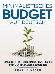 Minimalistisches Budget Auf Deutsch/ Minimalist budget in German: Einfache Strategien, um mehr zu sparen und sich finanziell abzusichern