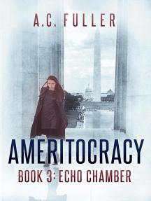 Ameritocracy: Echo Chamber: Ameritocracy 2020, #3