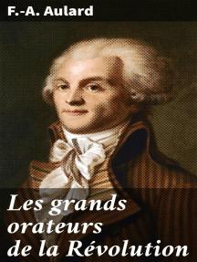 Les grands orateurs de la Révolution: Mirabeau, Vergniaud, Danton, Robespierre