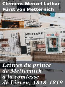Lettres du prince de Metternich à la comtesse de Lieven, 1818-1819