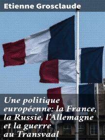 Une politique européenne: la France, la Russie, l'Allemagne et la guerre au Transvaal