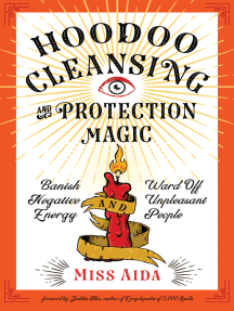Hoodoo Cleansing and Protection Magic: Banish Negative Energy and Ward Off Unpleasant People