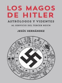Los magos de Hitler: Astrólogos y videntes al servicio del Tercer Reich