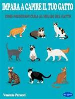 Impara a capire il tuo gatto: Come prendersi cura al meglio del Gatto
