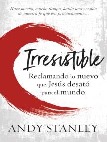 Irresistible: Reclamando lo nuevo que Jesús desató para el mundo