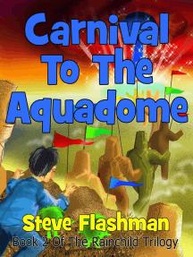 Carnival To The Aquadome: The Rainchild Trilogy, #2