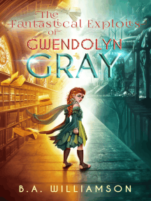 The Fantastical Exploits of Gwendolyn Gray: Book 2