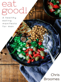 Eat Good: A Healthy Eating Manifesto for Men