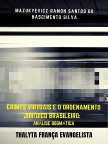 Crimes Virtuais E O Ordenamento Jurídico Brasileiro: