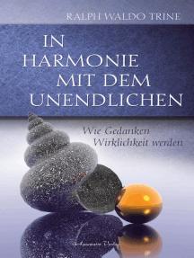 In Harmonie mit dem Unendlichen: Wie Gedanken Wirklichkeit werden