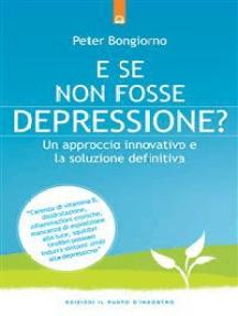 E se non fosse depressione?: Un approccio innovativo e la soluzione definitiva