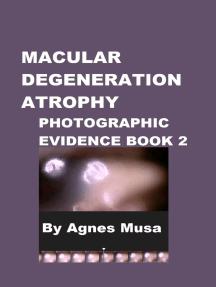 Macular Degeneration Atrophy, Photographic Evidence Book 2